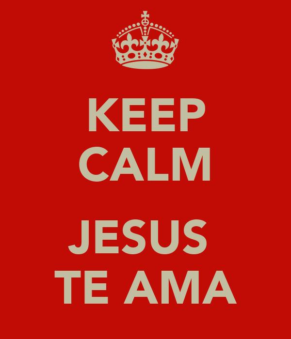 KEEP CALM  JESUS  TE AMA