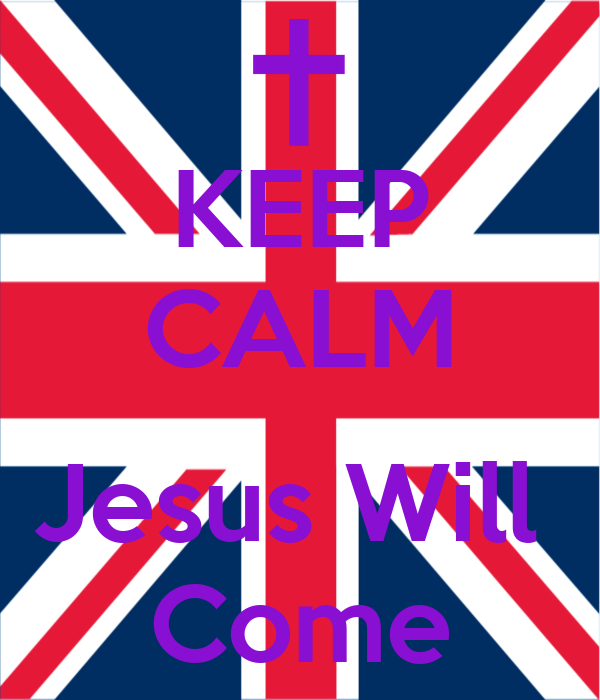 KEEP CALM  Jesus Will  Come