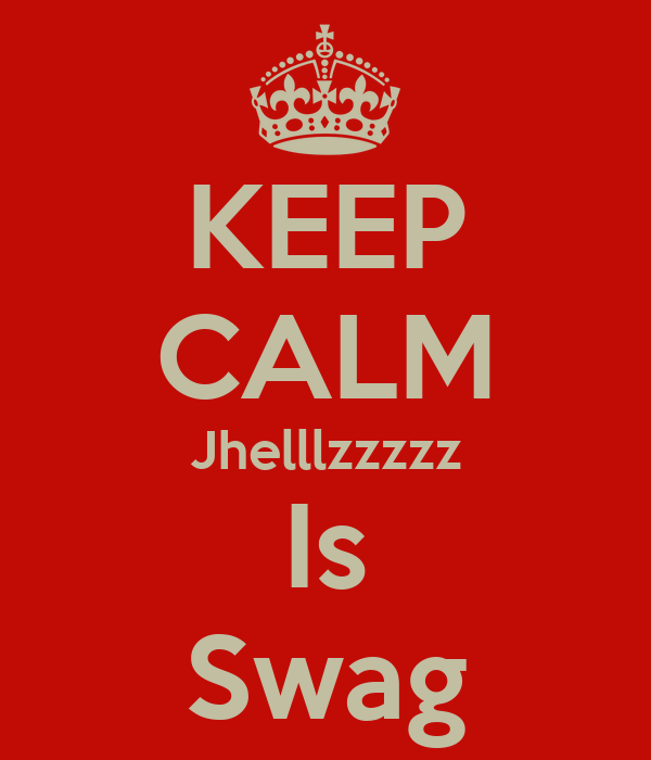 KEEP CALM Jhelllzzzzz Is Swag