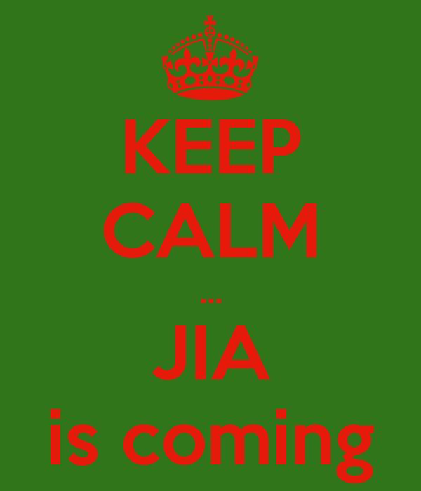 KEEP CALM ... JIA is coming