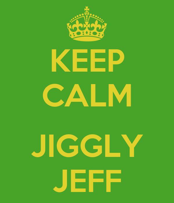 KEEP CALM  JIGGLY JEFF