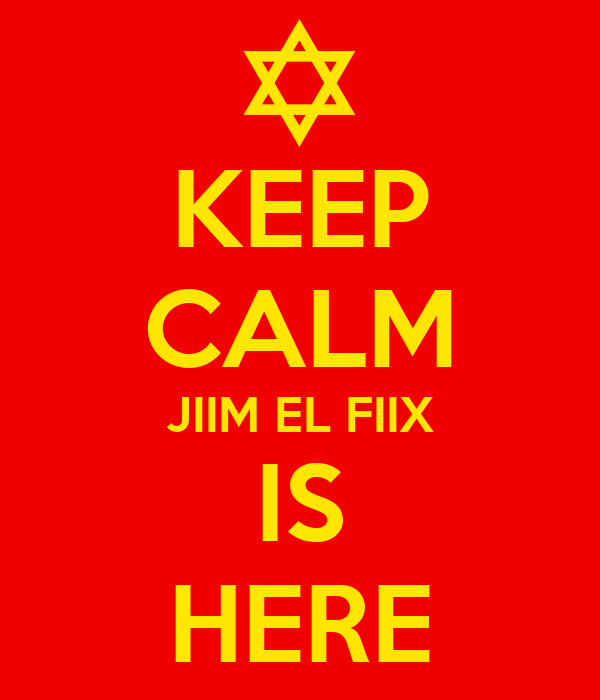 KEEP CALM JIIM EL FIIX IS HERE