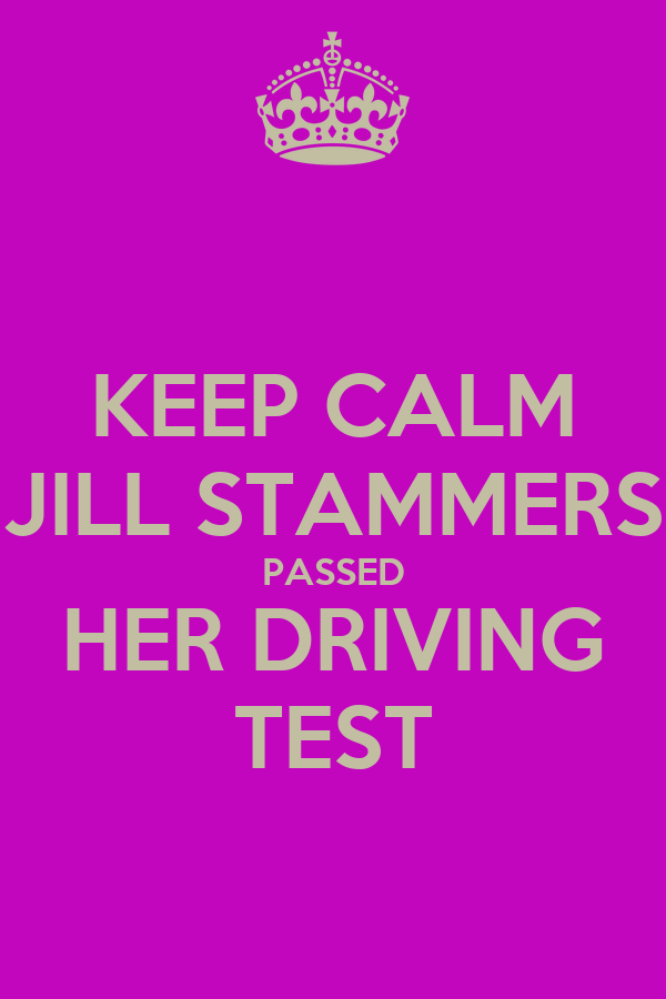KEEP CALM JILL STAMMERS PASSED HER DRIVING TEST