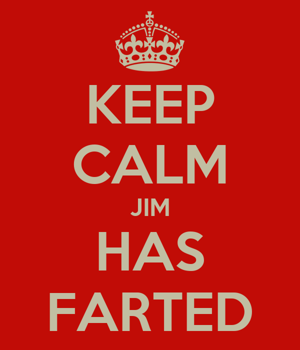KEEP CALM JIM HAS FARTED