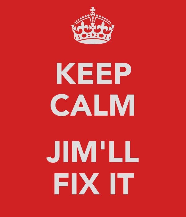 KEEP CALM  JIM'LL FIX IT