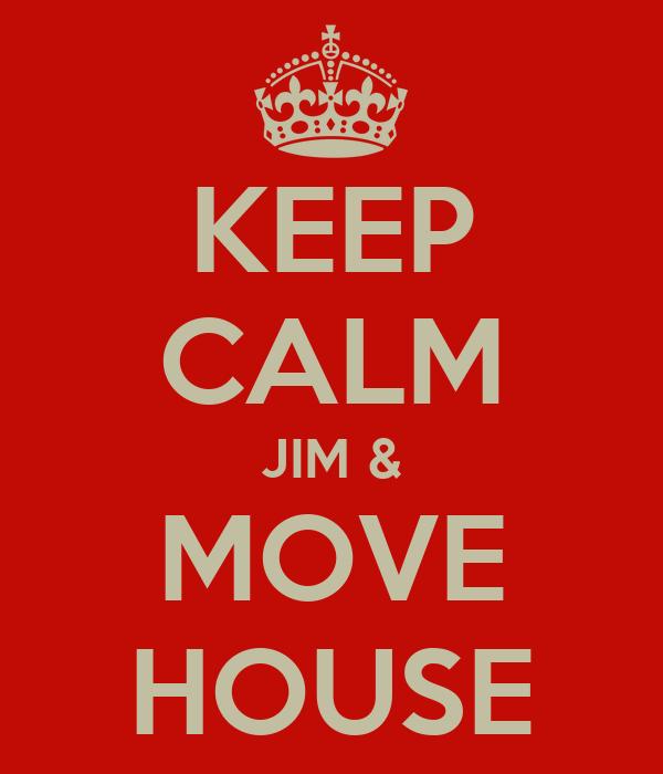 KEEP CALM JIM & MOVE HOUSE