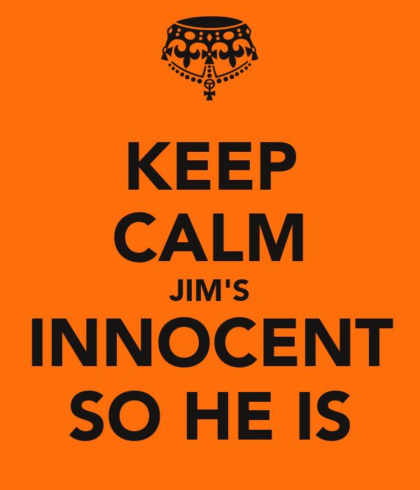 KEEP CALM JIM'S INNOCENT SO HE IS