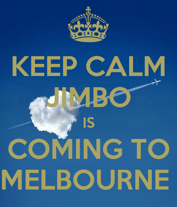 KEEP CALM JIMBO IS COMING TO MELBOURNE