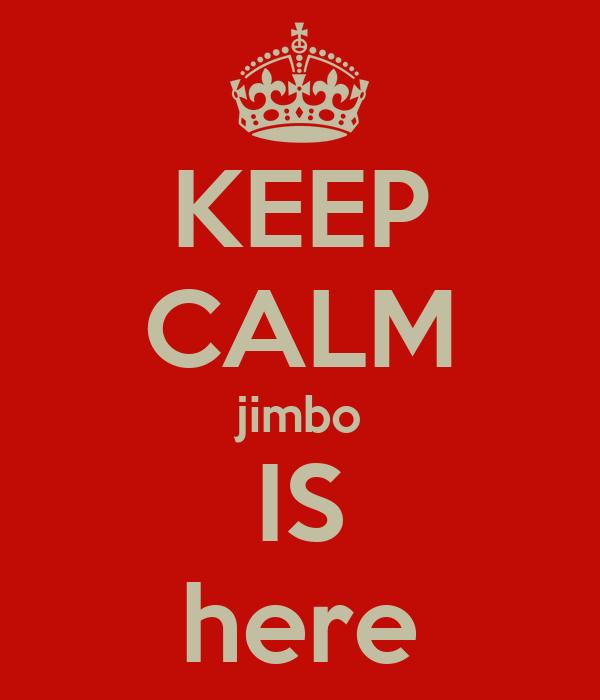 KEEP CALM jimbo IS here