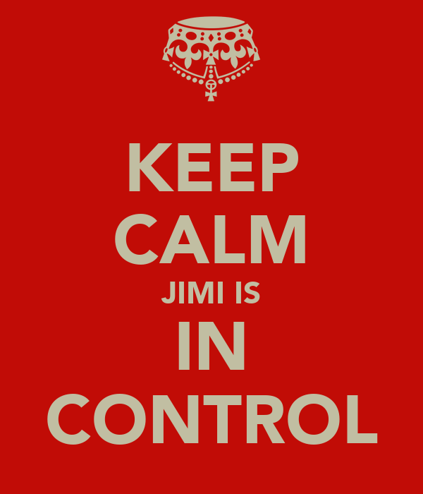 KEEP CALM JIMI IS IN CONTROL