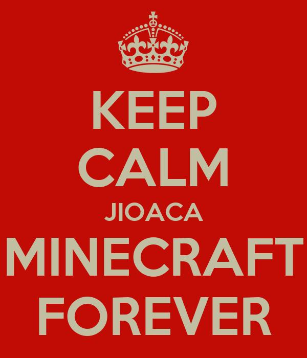 KEEP CALM JIOACA MINECRAFT FOREVER
