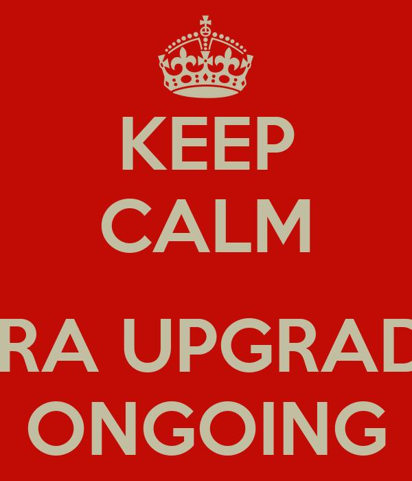 KEEP CALM  JIRA UPGRADE ONGOING