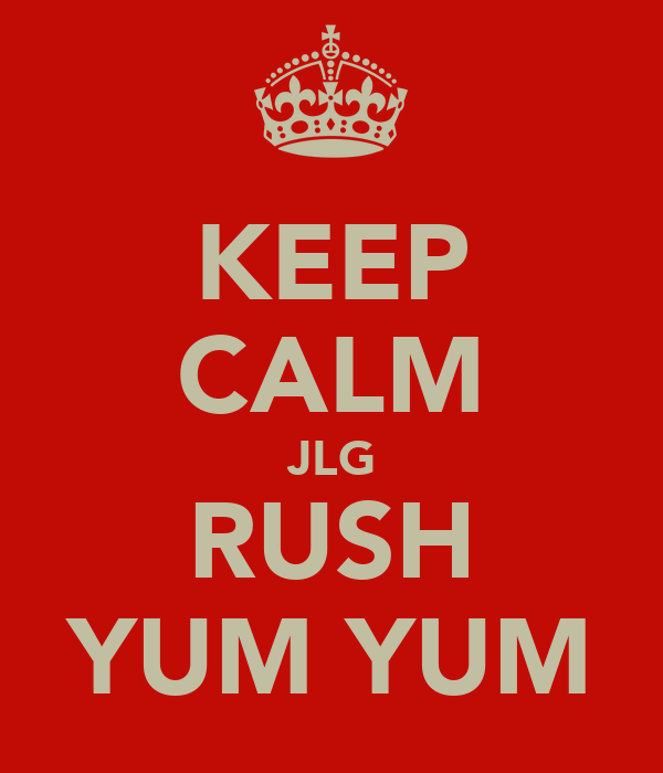 KEEP CALM JLG RUSH YUM YUM