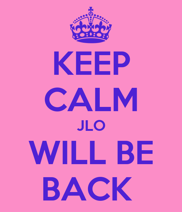 KEEP CALM JLO WILL BE BACK