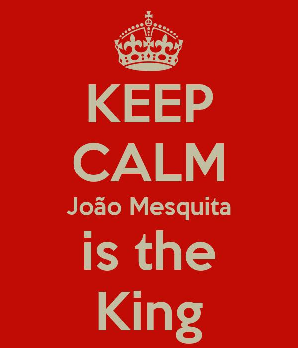 KEEP CALM João Mesquita is the King