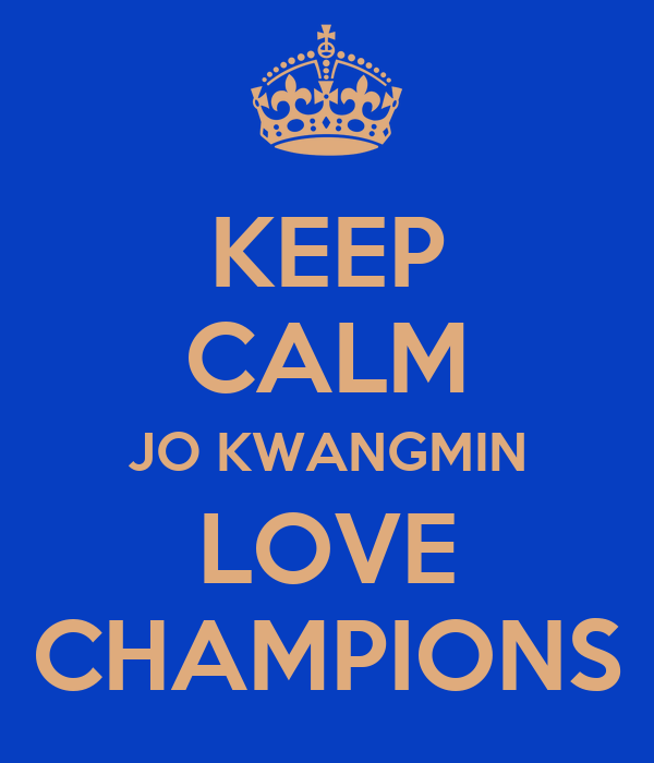 KEEP CALM JO KWANGMIN LOVE CHAMPIONS