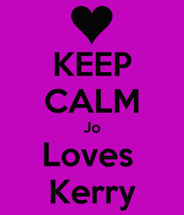 KEEP CALM Jo Loves  Kerry