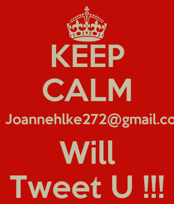KEEP CALM @ Joannehlke272@gmail.com Will Tweet U !!!