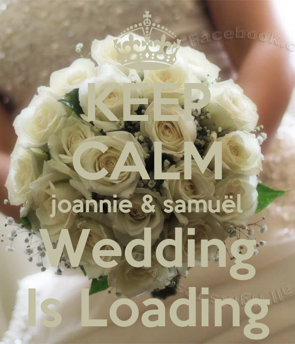 KEEP CALM joannie & samuël Wedding Is Loading