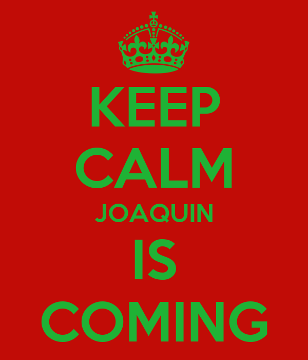 KEEP CALM JOAQUIN IS COMING