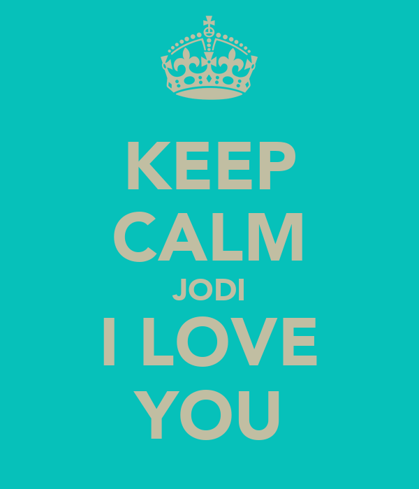 KEEP CALM JODI I LOVE YOU