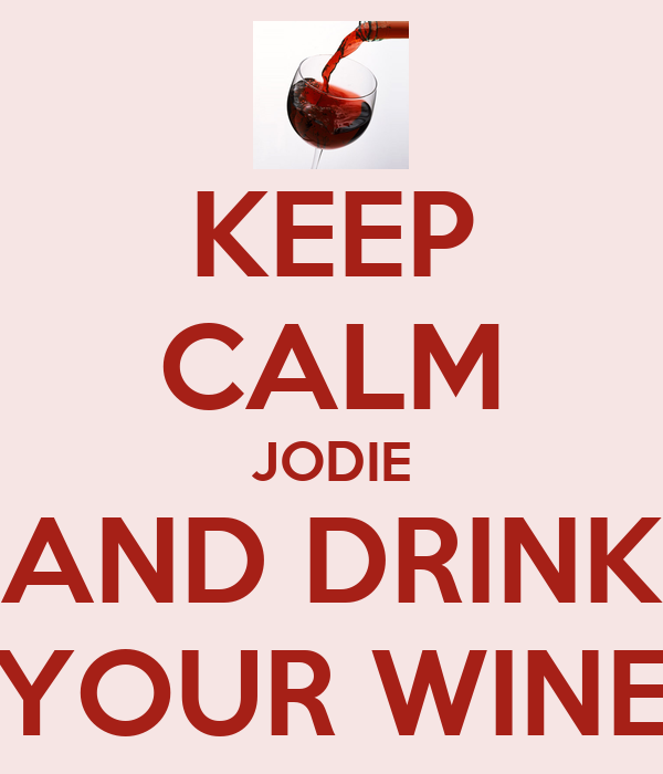 KEEP CALM JODIE AND DRINK YOUR WINE