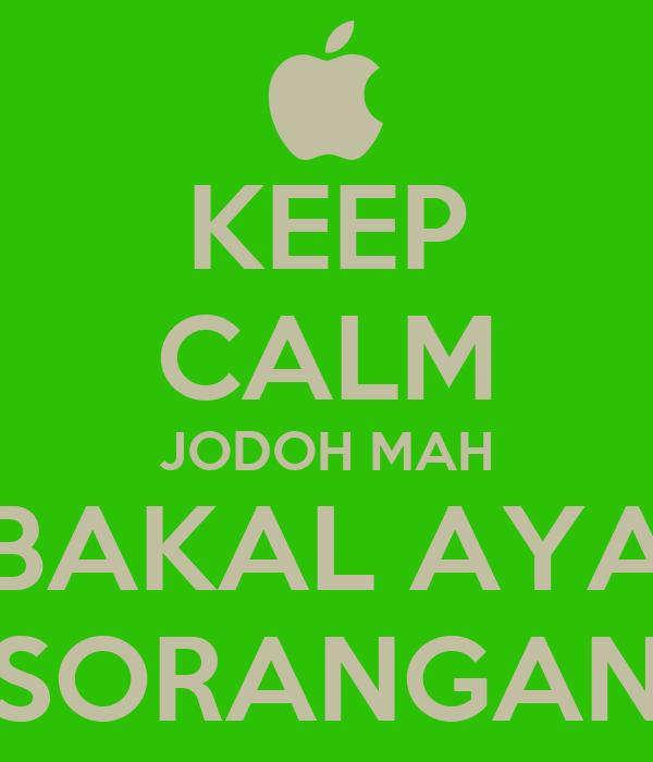 KEEP CALM JODOH MAH BAKAL AYA SORANGAN