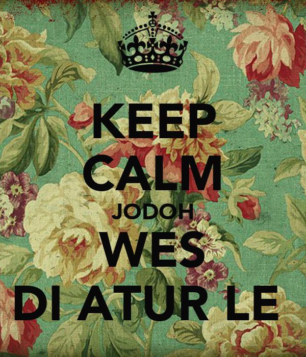 KEEP CALM JODOH WES DI ATUR LE