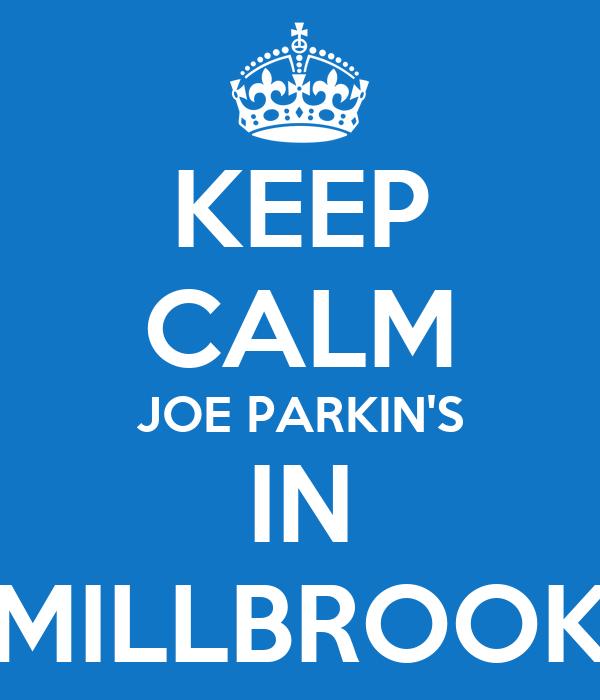 KEEP CALM JOE PARKIN'S IN MILLBROOK