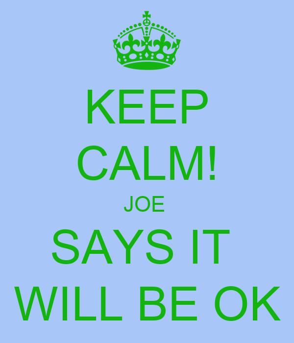 KEEP CALM! JOE  SAYS IT  WILL BE OK
