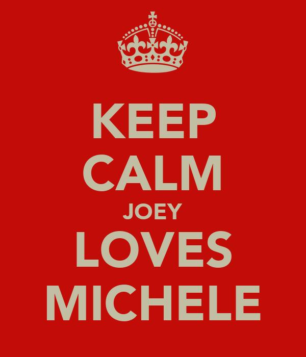 KEEP CALM JOEY LOVES MICHELE
