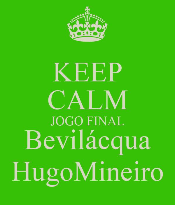 KEEP CALM JOGO FINAL Bevilácqua HugoMineiro