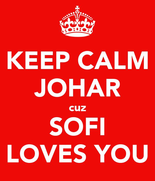 KEEP CALM JOHAR cuz SOFI LOVES YOU