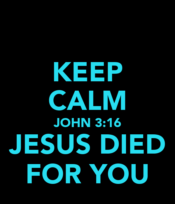 KEEP CALM JOHN 3:16 JESUS DIED FOR YOU