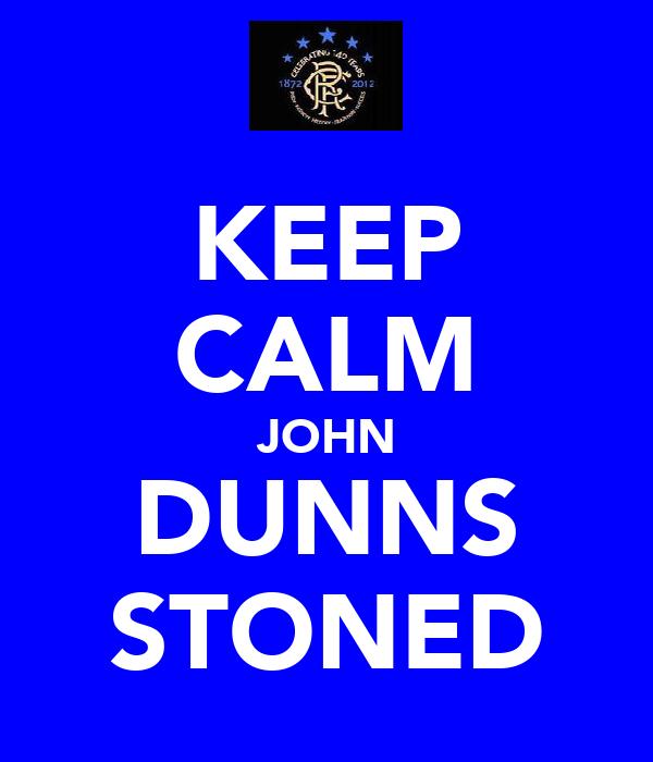 KEEP CALM JOHN DUNNS STONED