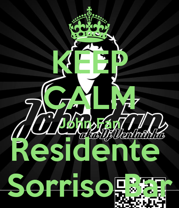 KEEP CALM John Fan Residente  Sorriso Bar