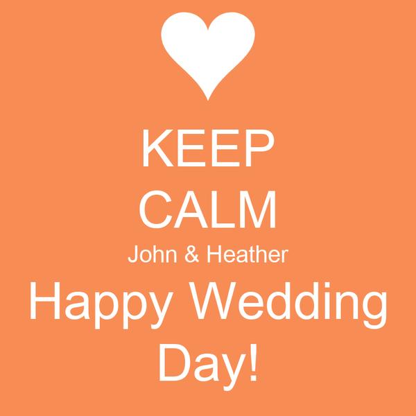 KEEP CALM John & Heather Happy Wedding Day!