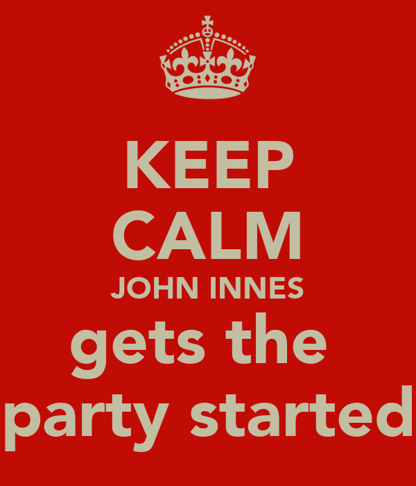 KEEP CALM JOHN INNES gets the  party started