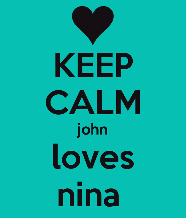 KEEP CALM john loves nina