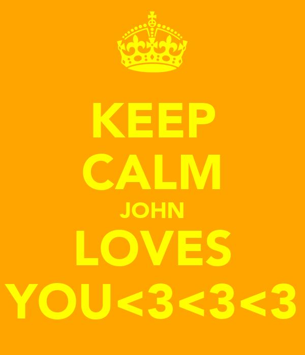 KEEP CALM JOHN LOVES YOU<3<3<3