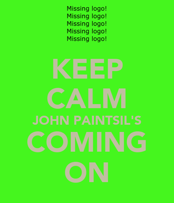 KEEP CALM JOHN PAINTSIL'S COMING ON