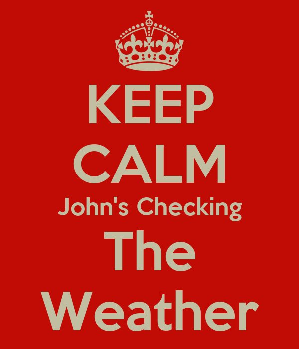 KEEP CALM John's Checking The Weather