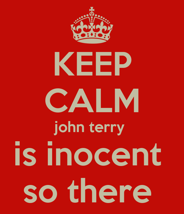 KEEP CALM john terry  is inocent  so there
