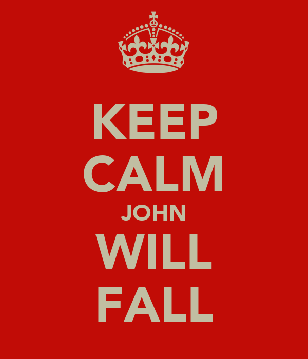 KEEP CALM JOHN WILL FALL