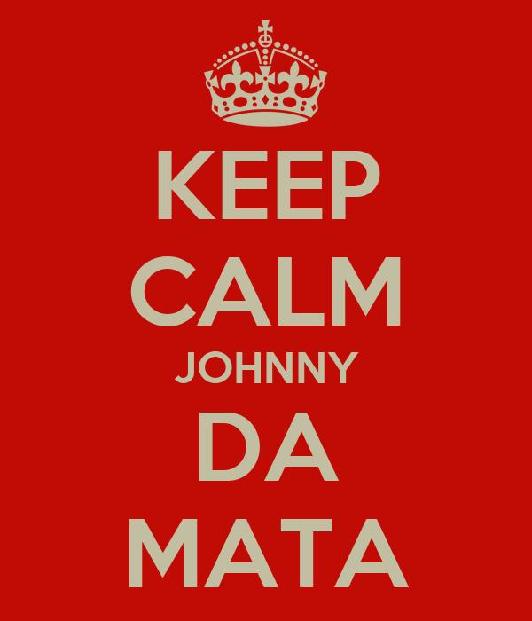 KEEP CALM JOHNNY DA MATA