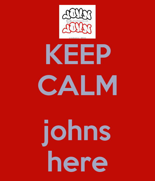 KEEP CALM  johns here