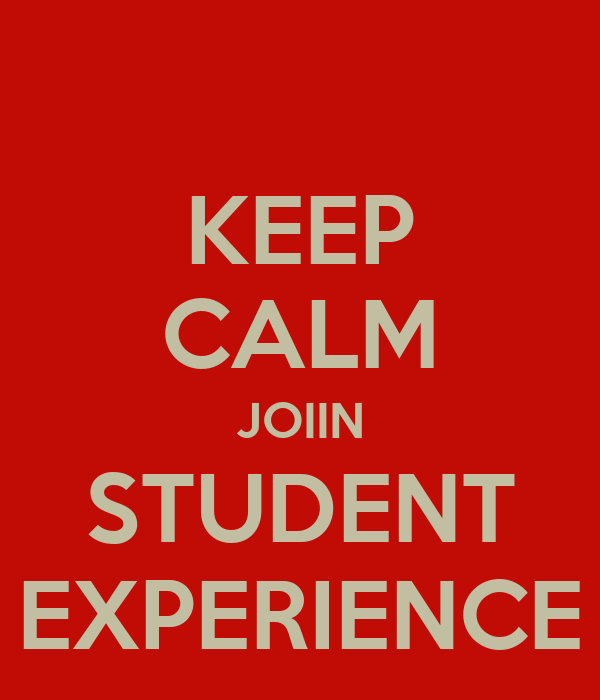 KEEP CALM JOIIN STUDENT EXPERIENCE