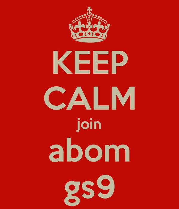 KEEP CALM join abom gs9