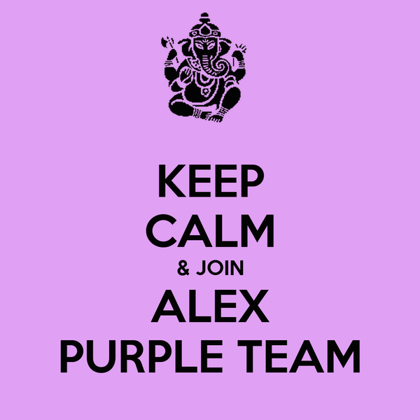 KEEP CALM & JOIN ALEX PURPLE TEAM