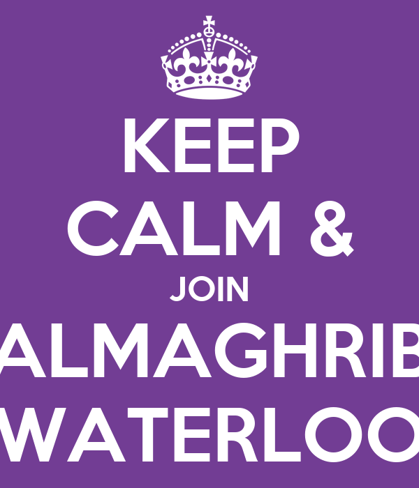 KEEP CALM & JOIN ALMAGHRIB WATERLOO